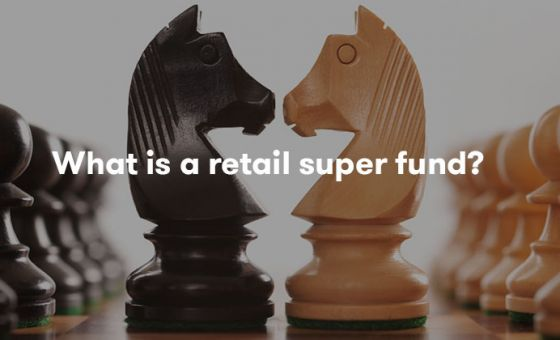 What is a retail super fund?