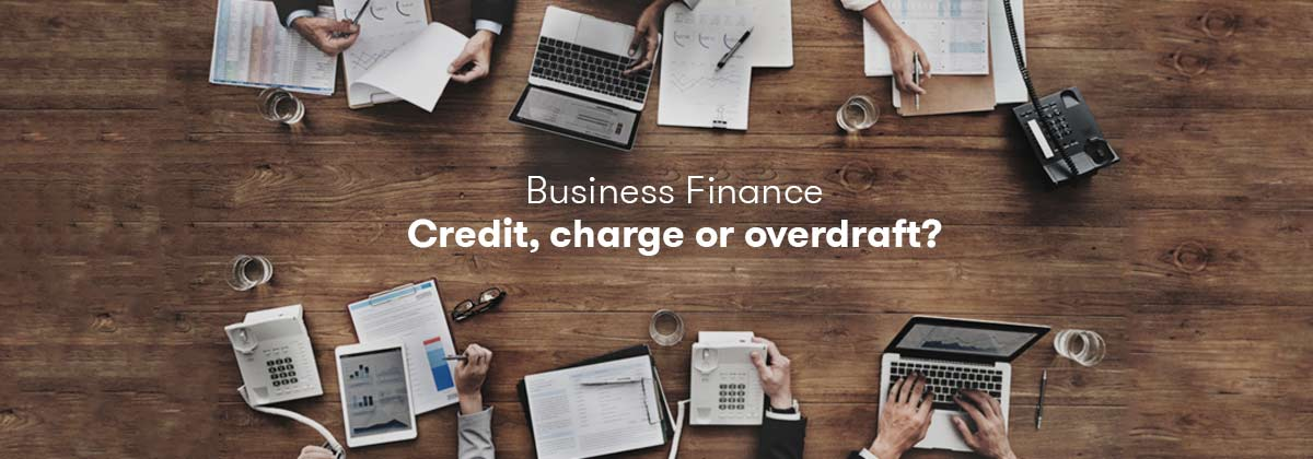 Should Your Business Get Credit, Charge, Loan, or Overdraft?